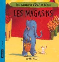 Les aventures d'Olaf et Vénus, Les magasins