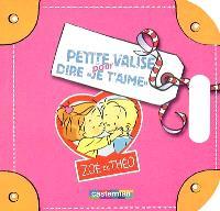 Les petites valises de Zoé et Théo. Volume 2004, Pour dire je t'aime