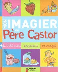 Mon imagier du Père Castor : plus de 500 mots en jeux et en images