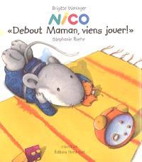 Nico, Debout maman, viens jouer !
