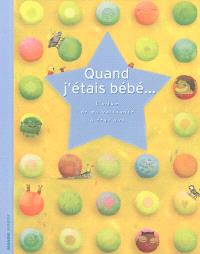 Quand j'étais bébé... : l'album de ma naissance à deux ans