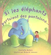 Si les éléphants portaient des pantalons...