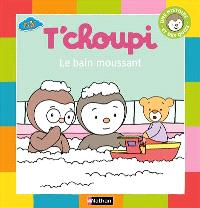 T'Choupi : le bain moussant