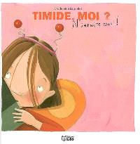 Timide, moi ? : n'importe quoi !