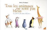 Tous les animaux ne sont pas bleus : le grand livre des petites différences