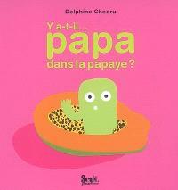 Y a-t-il... papa dans la papaye ?