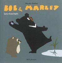 Bob & Marley, Les ricochets