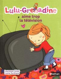 Lulu-Grenadine. Volume 8, Lulu-Grenadine aime trop la télévision