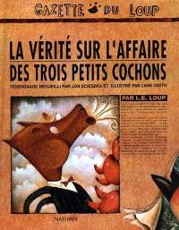 La Vérité sur l'affaire des trois petits cochons : par L.E. Loup