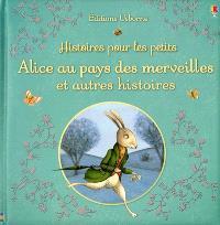 Histoires pour les petits, Alice au pays des merveilles : et autres histoires