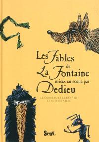 Les fables de La Fontaine mises en scène par Dedieu. Volume 1, Le corbeau et le renard : et autres fables
