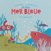 La p'tite mer bleue : la vie sous-marine