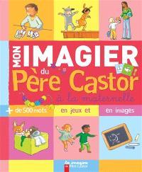 Mon imagier du Père Castor à la maternelle : + de 500 mots en jeux et en images