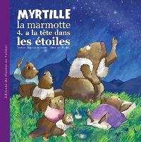 Myrtille, la marmotte. Volume 4, Myrtille la marmotte a la tête dans les étoiles
