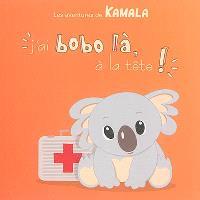 Les aventures de Kamala. Volume 2, J'ai bobo là, à la tête !