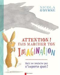 Attention ! : fais marcher ton imagination : mais ne souhaite pas n'importe quoi !