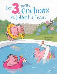 Les 3 petits cochons se jettent à l'eau !