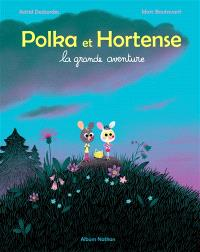 Polka et Hortense : la grande aventure
