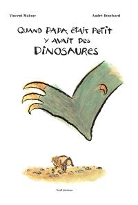 Quand papa était petit y avait des dinosaures