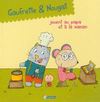 Gaufrette & Nougat, Gaufrette & Nougat jouent au papa et à la maman