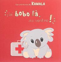 Les aventures de Kamala. Volume 7, J'ai bobo là, au ventre !