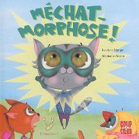 Méchat-morphose !