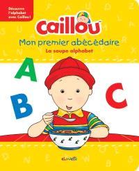 Caillou, Mon premier abécédaire  : la soupe alphabet