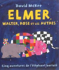 Elmer, Walter, Rose et les autres : cinq aventures de l'éléphant bariolé
