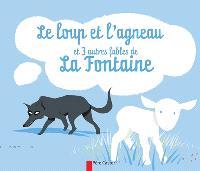 Le loup et l'agneau : et 3 autres fables de La Fontaine