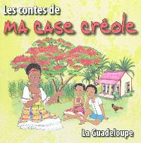 Les contes de ma case créole : la Guadeloupe