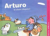Arturo, Le chant disparu !
