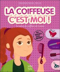 La coiffeuse c'est moi ! : le salon de coiffure de Louise