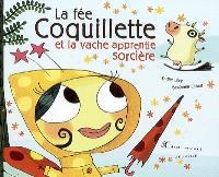 La fée Coquillette et la vache apprentie sorcière