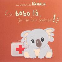 Les aventures de Kamala. Volume 3, J'ai bobo là, je me fais opérer !