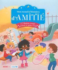 Mon recueil d'histoires d'amitié : 25 histoires avant, pendant et après l'école