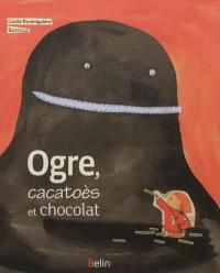 Ogre, cacatoès et chocolat