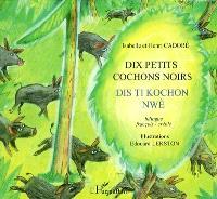 Dix petits cochons noirs = Dis ti kochon nwè : bilingue français-créole, traduction créole en graphie Gerec