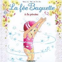 La fée Baguette. Volume 8, La fée Baguette à la piscine