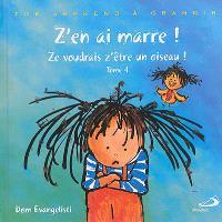 Zoé apprend à grandir. Volume 4, Z'en ai marre ! : ze voudrais z'être un oiseau !