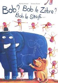 Bob ? Bob le zèbre ? Bob le singe...