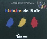 Histoire de Noir. Suivi de Au pays des couleurs... : un cahier pédagogique