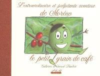 L'extraordinaire et palpitante histoire de Moréno le petit grain de café