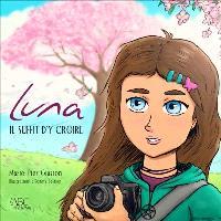 Luna  : il suffit d'y croire. Volume 1
