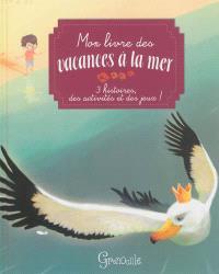 Mon livre des vacances à la mer : 3 histoires, des activités et des jeux !