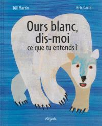 Ours blanc, dis-moi ce que tu entends ?