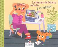 La maman de Mokka travaille à la maison