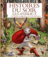 Histoires du soir : les animaux : contes, fables et légendes