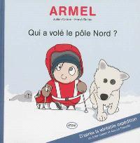 Armel : qui a volé le pôle Nord ? : d'après la véritable expédition de Julien Cabon et Alan Le Tressoler