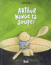 Arthur, mange ta soupe !