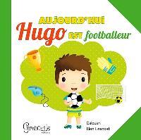 Aujourd'hui Hugo est footballeur